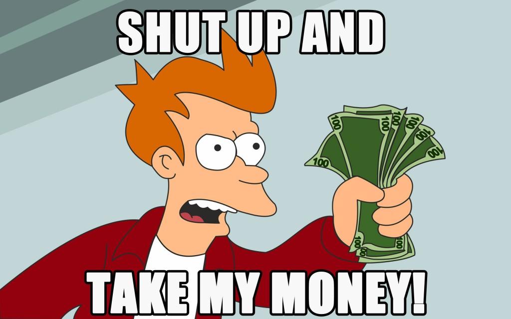 Shut-up-and-take-my-money-1024x640